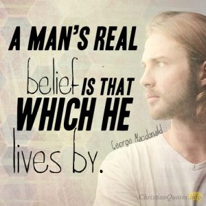 A man's real belief is that which he lives by