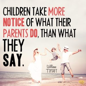 Children take more notice of what their parents do, than what they say