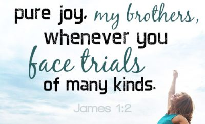 Consider it pure joy, my brothers, whenever you face trials of many kinds