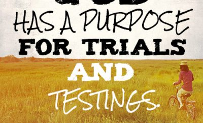 God has a purpose for trials and testings
