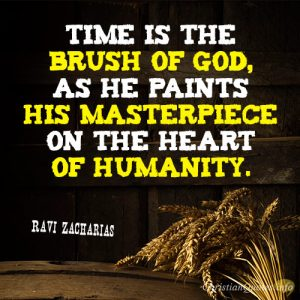 Time is the brush of God, as he paints his masterpiece on the heart of humanity.