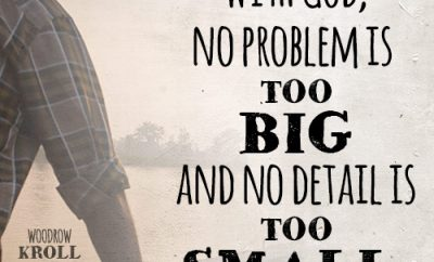 With God, no problem is too big and no detail is too small