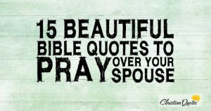 15 Beautiful Bible Quotes to Pray over Your Spouse