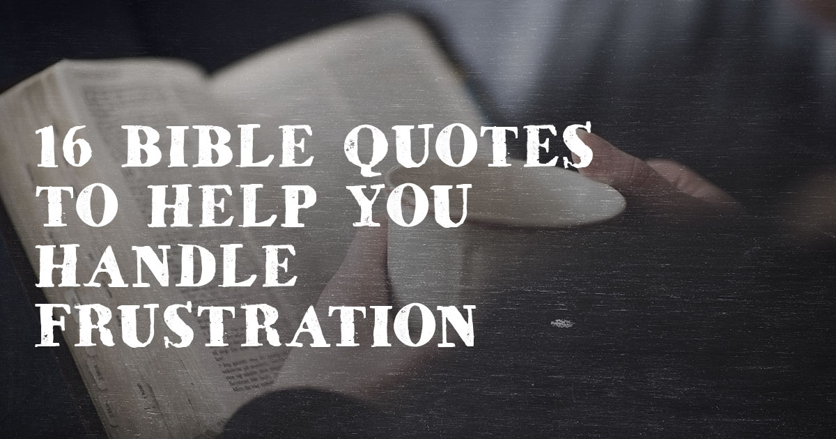 16 Bible Quotes To Help You Handle Frustration Christianquotesinfo