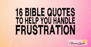 16 Bible Quotes to Help You Handle Frustration