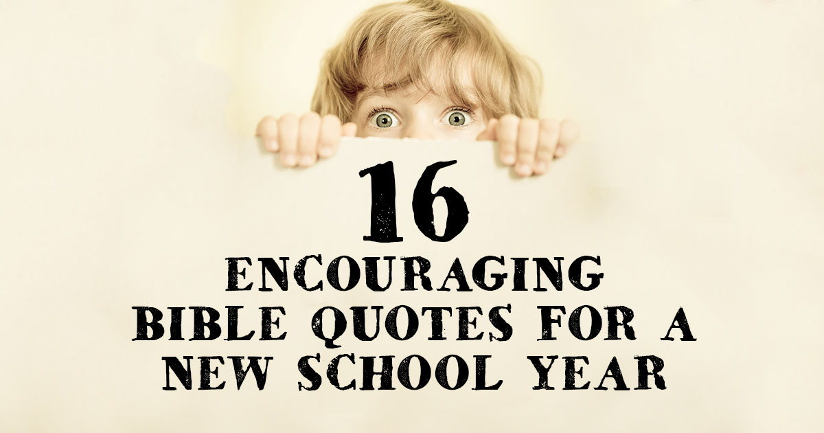 16 Encouraging Bible Quotes for a New School Year | ChristianQuotes.info