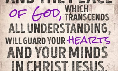 And the peace of God, which transcends all understanding, will guard your hearts and your minds in Christ Jesus.