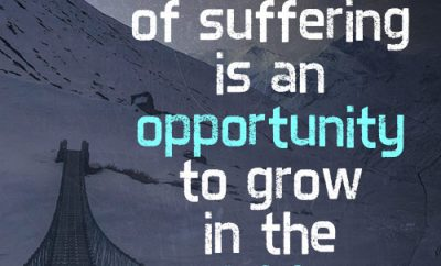Every trial of suffering is an opportunity to grow in the faith.