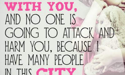 For I am with you, and no one is going to attack and harm you, because I have many people in this city
