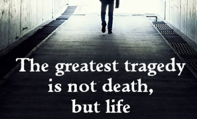 The greatest tragedy is not death, but life without purpose