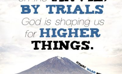 We are always on the anvil; by trials God is shaping us for higher things.