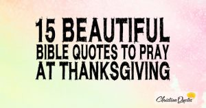 15 Beautiful Bible Quotes to Pray at Thanksgiving