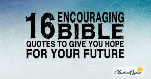 16 Encouraging Bible Quotes to Give you Hope for your Future