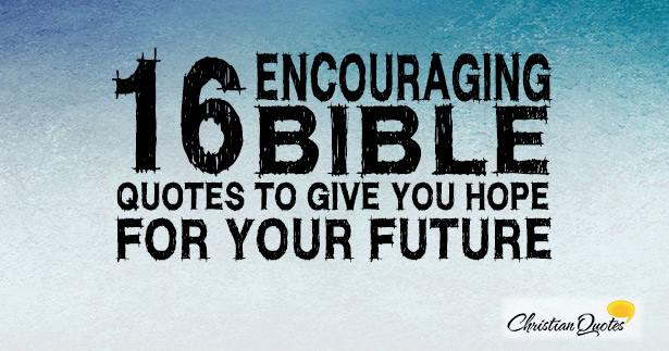 60 Encouraging Bible Quotes To Give You Hope For Your Future Mesmerizing Bible Quotes About Hope