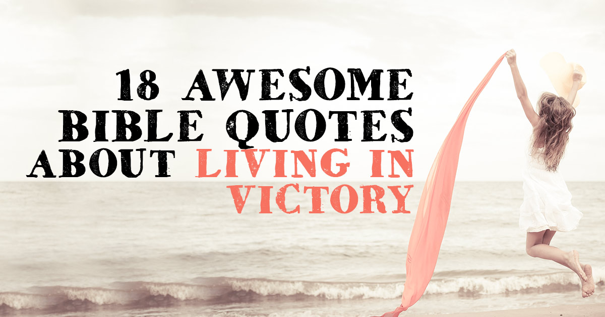 18 Awesome Bible Quotes About Living In Victory Christianquotesfo