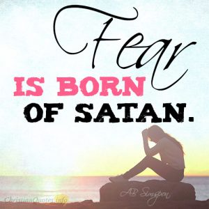 Fear is born of Satan