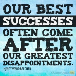 Our best successes often come after our greatest disappointments
