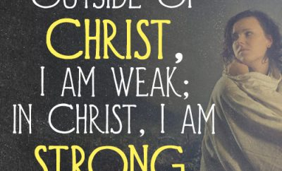 Outside of Christ, I am weak; in Christ, I am strong