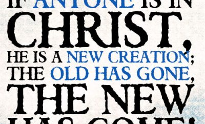 Therefore, if anyone is in Christ, he is a new creation; the old has gone, the new has come!