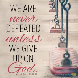 We are never defeated unless we give up on God