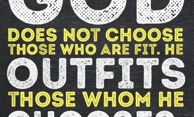 God does not choose those who are fit. He outfits those whom He chooses