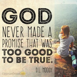 God never made a promise that was too good to be true