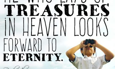 He who lays up treasures in heaven looks forward to eternity
