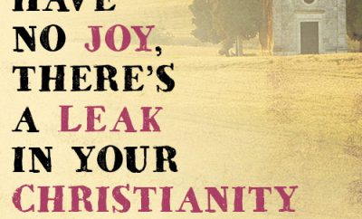 If you have no joy, there's a leak in your Christianity somewhere