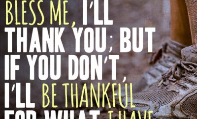 Lord, if You bless me, I'll thank You; but if You don't, I'll be thankful for what I have
