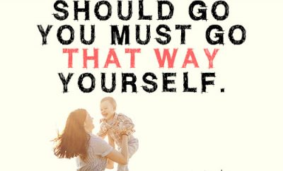 To train a boy in the way he should go you must go that way yourself.