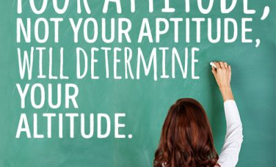 Your attitude, not your aptitude, will determine your altitude