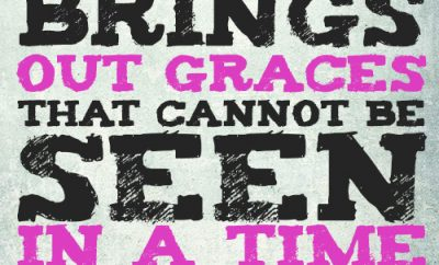 Affliction brings out graces that cannot be seen in a time of health