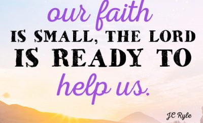 Even when our faith is small, the Lord is ready to help us