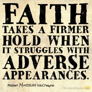 Faith takes a firmer hold when it struggles with adverse appearances
