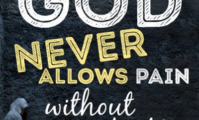 God never allows pain without a purpose