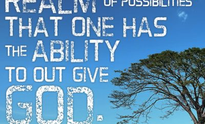 It is beyond the realm of possibilities that one has the ability to out give God