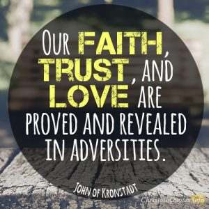 Our faith, trust, and love are proved and revealed in adversities