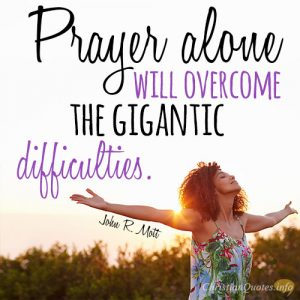Prayer alone will overcome the gigantic difficulties