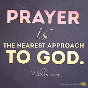 Prayer is the nearest approach to God