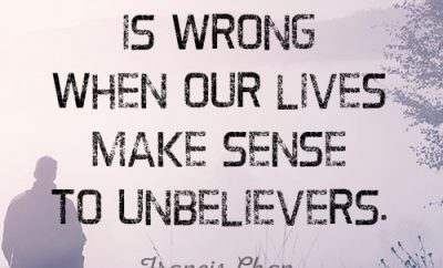 Something is wrong when our lives make sense to unbelievers
