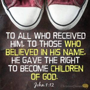 To all who received him, to those who believed in his name, he gave the right to become children of God