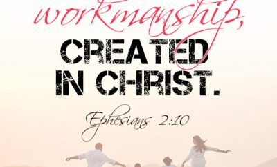 We are God's workmanship, created in Christ