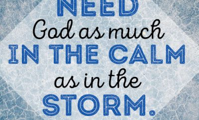We need God as much in the calm as in the storm