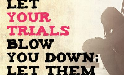 Don't let your trials blow you down; let them lift you up
