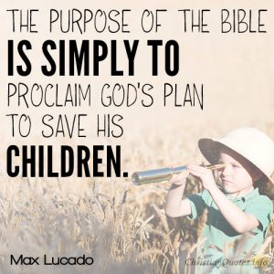 The purpose of the Bible is simply to proclaim God's plan to save His children