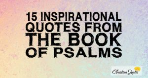 15 Inspirational Quotes From The Book Of Psalms