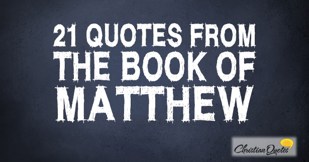 21 Quotes From The Book Of Matthew - Key Bible Scriptures