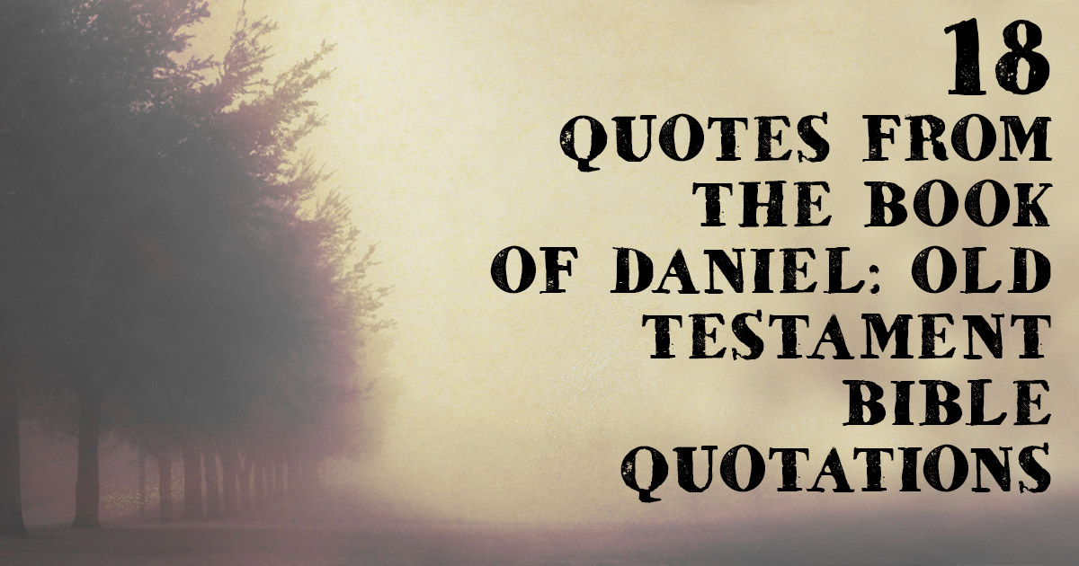 60 Quotes From The Book Of Daniel Old Testament Bible Quotations Unique Old Quotes