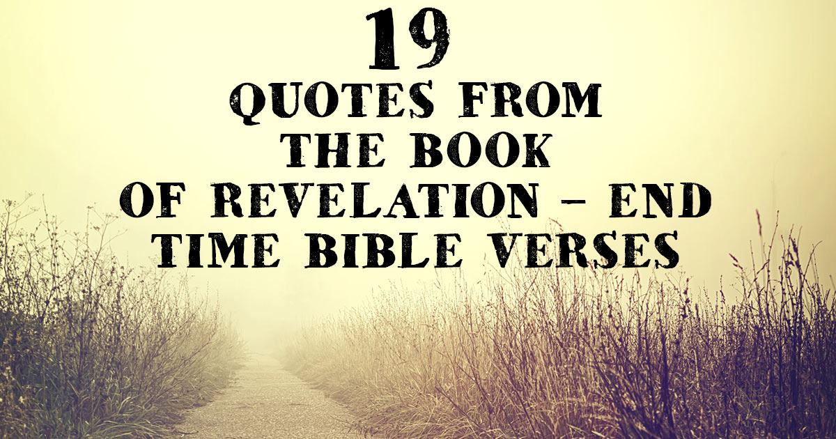 19 Quotes From The Book Of Revelation End Time Bible Verses