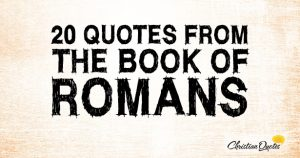 20 Quotes From The Book Of Romans – Key Bible Quotations